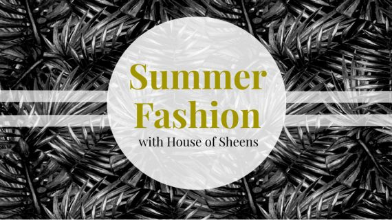 Summer Fashion With House Of Sheens